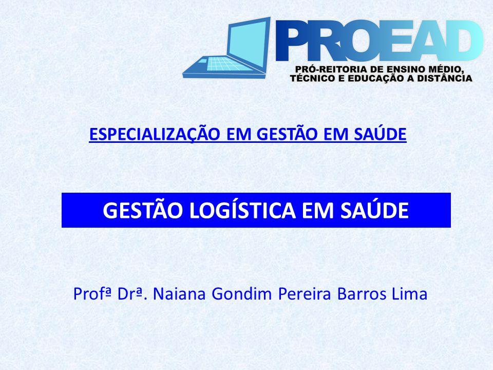 Profª Drª. Naiana Gondim Pereira Barros Lima GESTÃO LOGÍSTICA EM SAÚDE ESPECIALIZAÇÃO EM GESTÃO EM SAÚDE