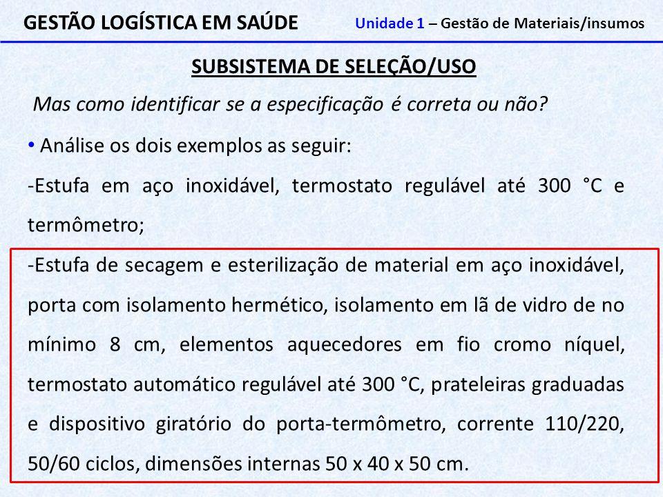 SUBSISTEMA DE SELEÇÃO/USO GESTÃO LOGÍSTICA EM SAÚDE Unidade 1 – Gestão de Materiais/insumos Mas como identificar se a especificação é correta ou não?