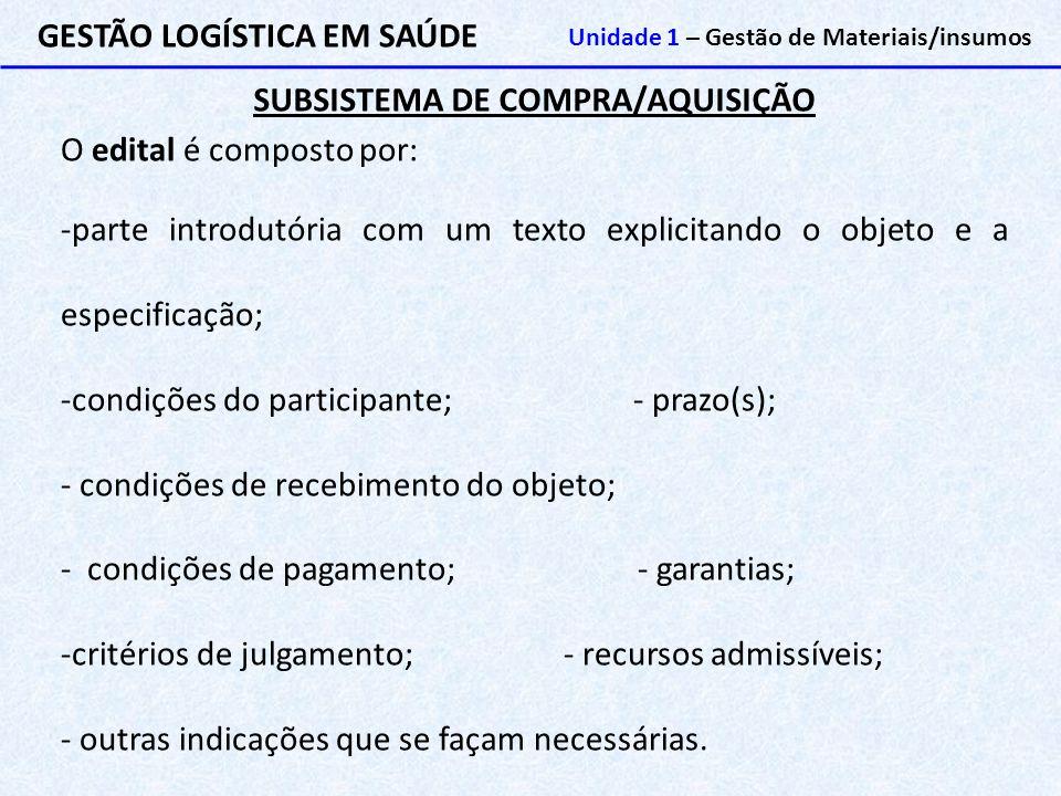 SUBSISTEMA DE COMPRA/AQUISIÇÃO GESTÃO LOGÍSTICA EM SAÚDE Unidade 1 – Gestão de Materiais/insumos O edital é composto por: -parte introdutória com um t