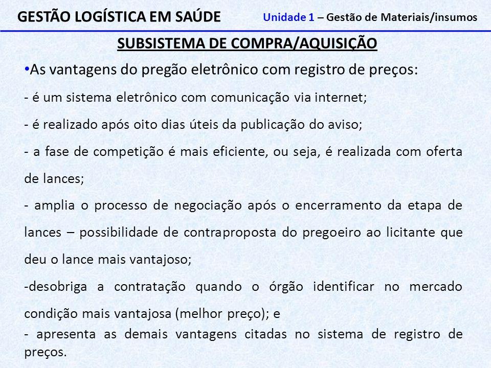 SUBSISTEMA DE COMPRA/AQUISIÇÃO GESTÃO LOGÍSTICA EM SAÚDE Unidade 1 – Gestão de Materiais/insumos As vantagens do pregão eletrônico com registro de pre
