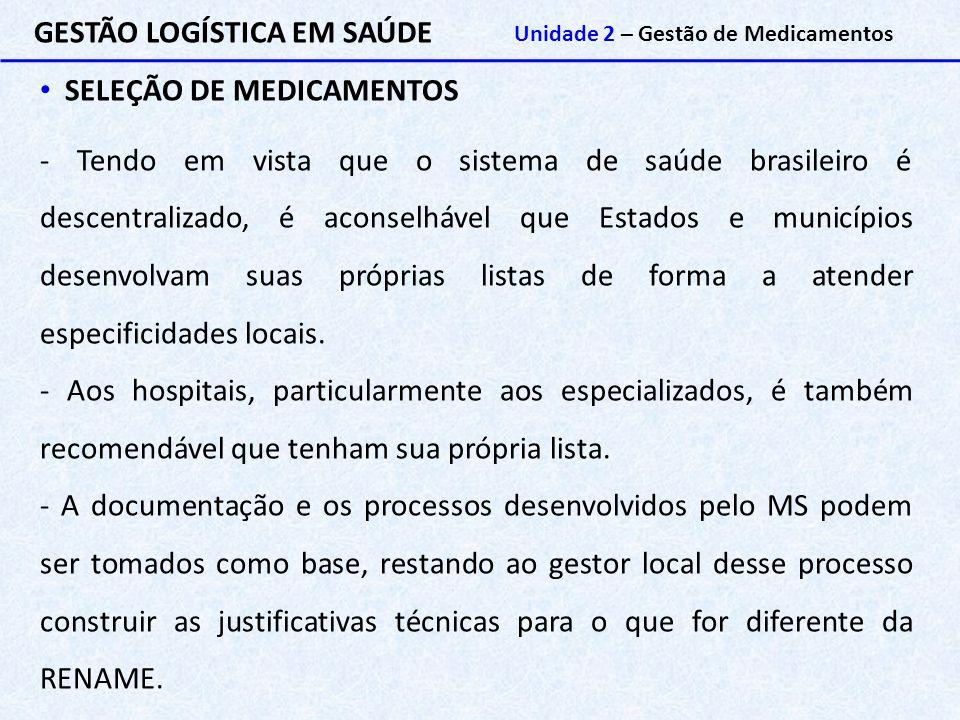 GESTÃO LOGÍSTICA EM SAÚDE Unidade 2 – Gestão de Medicamentos SELEÇÃO DE MEDICAMENTOS - Tendo em vista que o sistema de saúde brasileiro é descentraliz