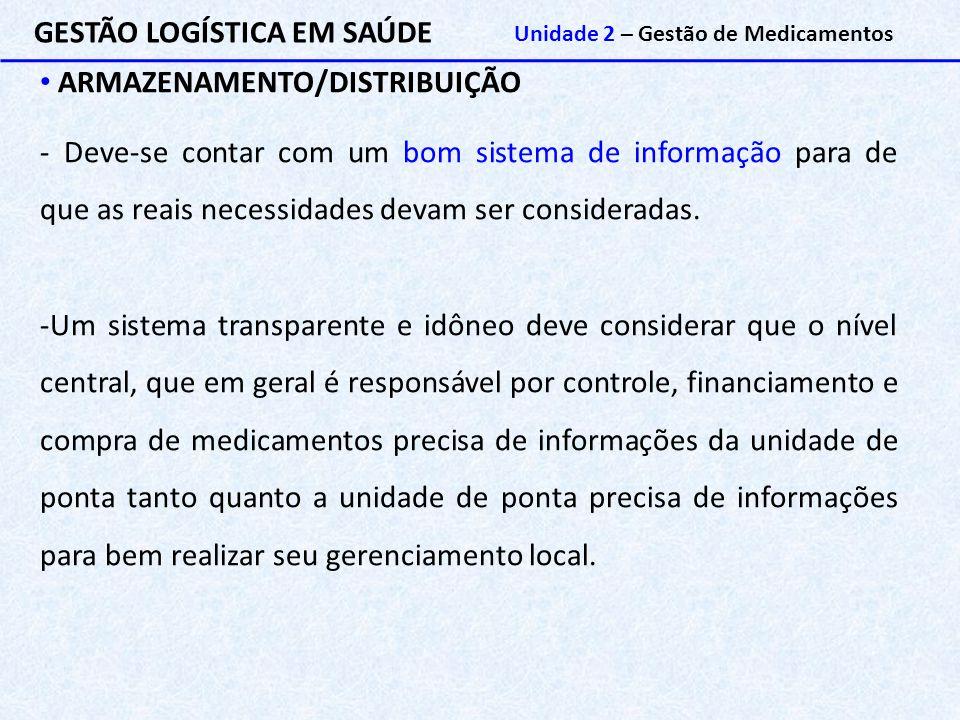 GESTÃO LOGÍSTICA EM SAÚDE Unidade 2 – Gestão de Medicamentos ARMAZENAMENTO/DISTRIBUIÇÃO - Deve-se contar com um bom sistema de informação para de que