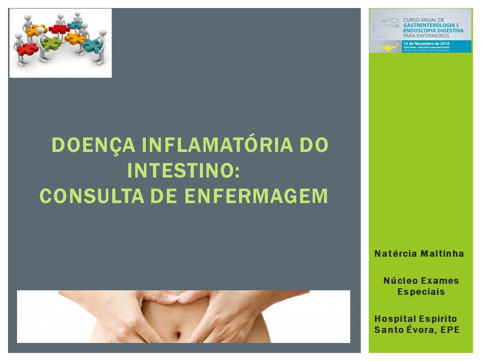 Natércia Maltinha Núcleo Exames Especiais Hospital Espirito Santo Évora, EPE DOENÇA INFLAMATÓRIA DO INTESTINO: CONSULTA DE ENFERMAGEM