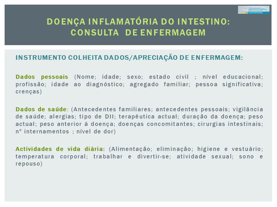 DOENÇA INFLAMATÓRIA DO INTESTINO: CONSULTA DE ENFERMAGEM INSTRUMENTO COLHEITA DADOS/APRECIAÇÃO DE ENFERMAGEM: Dados pessoais (Nome; idade; sexo; estad