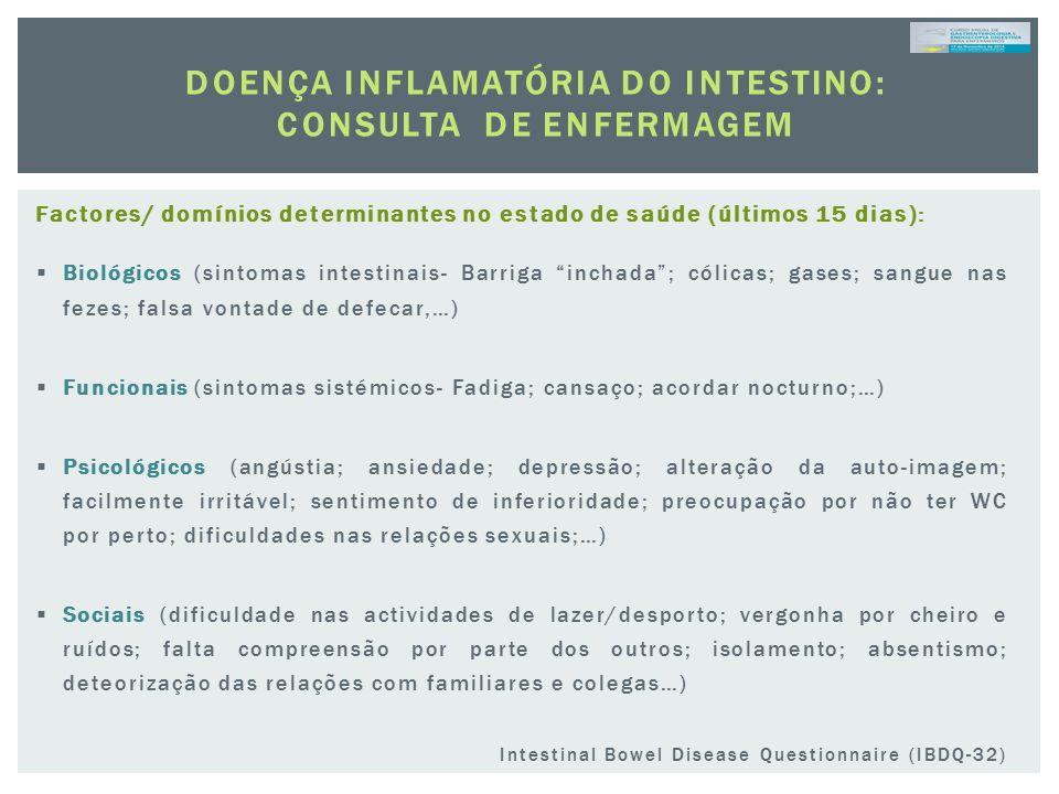 DOENÇA INFLAMATÓRIA DO INTESTINO: CONSULTA DE ENFERMAGEM Factores/ domínios determinantes no estado de saúde (últimos 15 dias):  Biológicos (sintomas