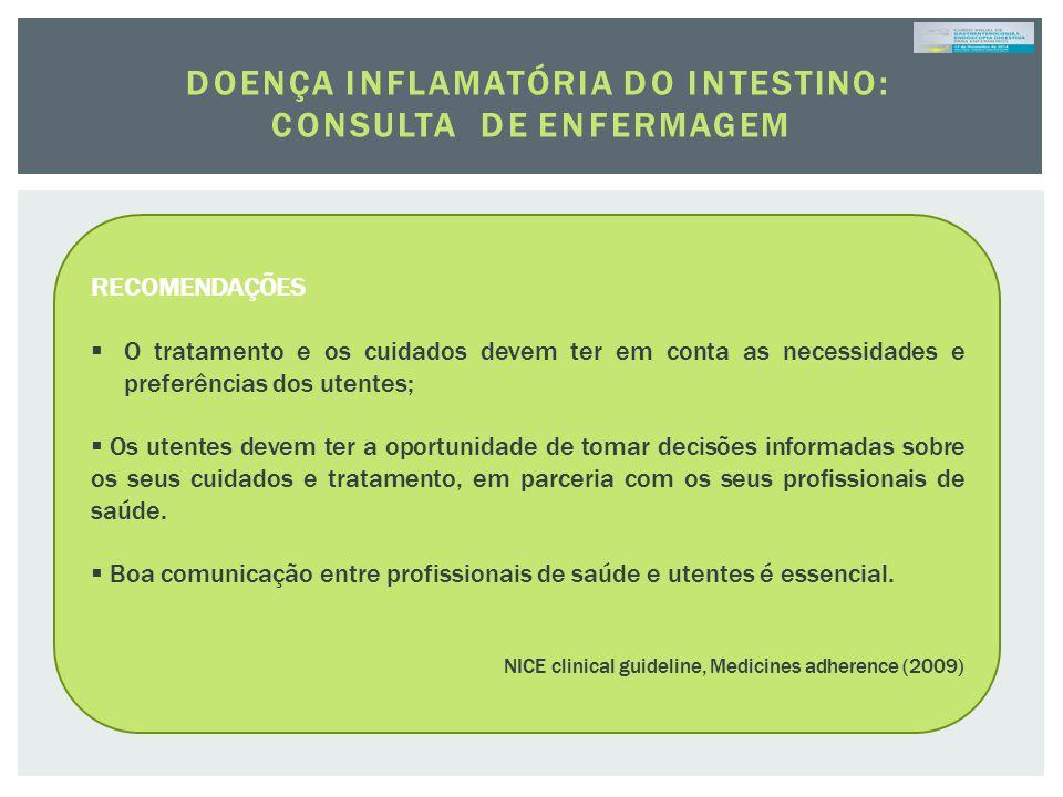 DOENÇA INFLAMATÓRIA DO INTESTINO: CONSULTA DE ENFERMAGEM RECOMENDAÇÕES  O tratamento e os cuidados devem ter em conta as necessidades e preferências