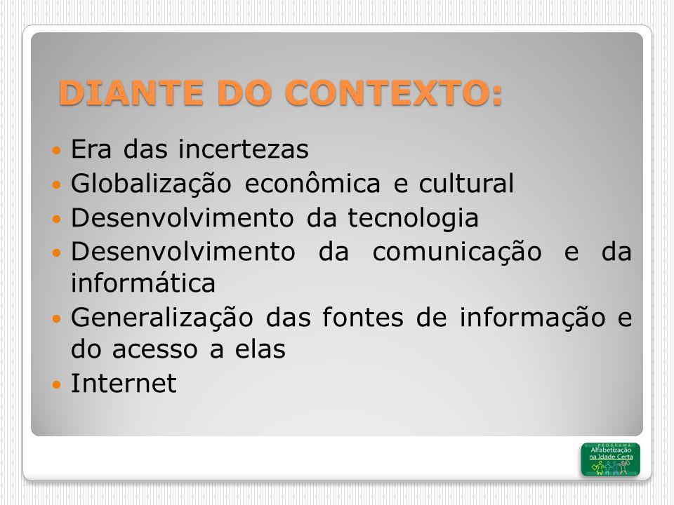 Era das incertezas Globalização econômica e cultural Desenvolvimento da tecnologia Desenvolvimento da comunicação e da informática Generalização das fontes de informação e do acesso a elas Internet DIANTE DO CONTEXTO: