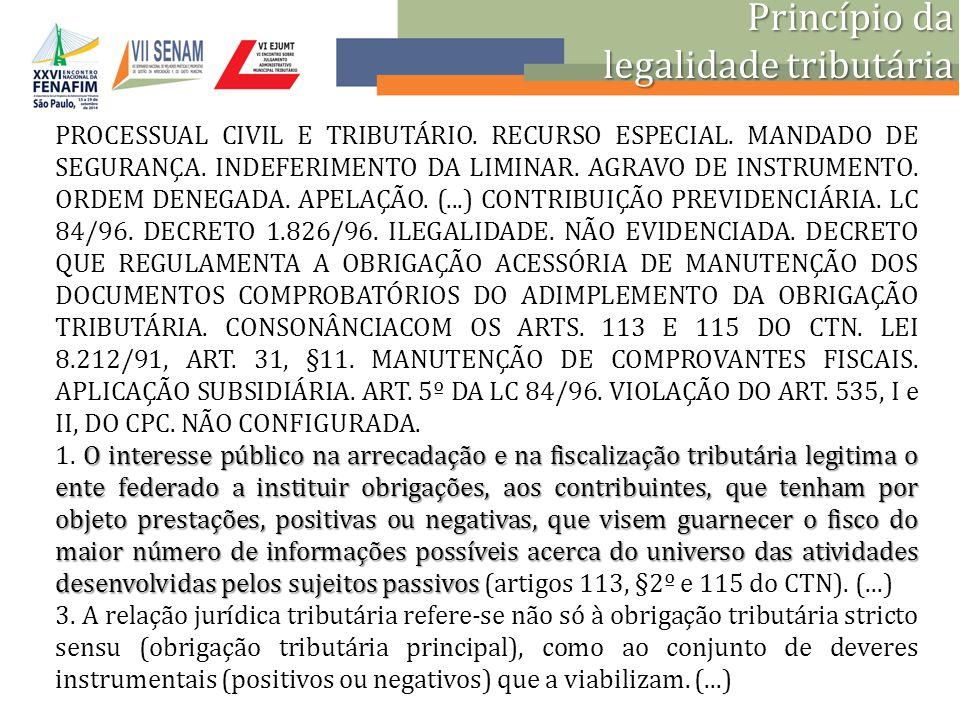 Princípio da legalidade tributária PROCESSUAL CIVIL E TRIBUTÁRIO. RECURSO ESPECIAL. MANDADO DE SEGURANÇA. INDEFERIMENTO DA LIMINAR. AGRAVO DE INSTRUME