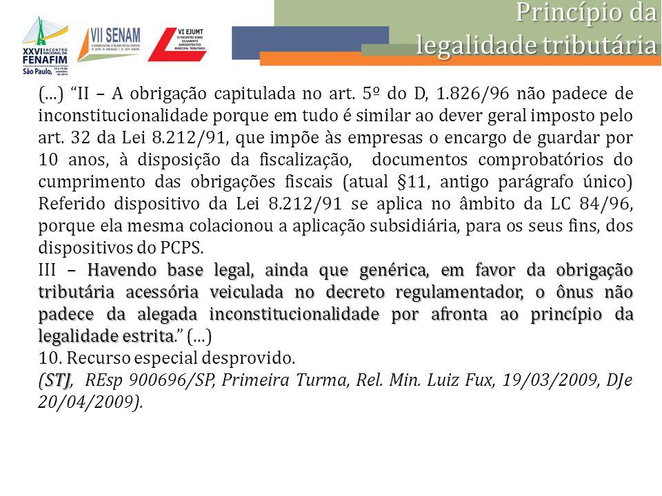 """Princípio da legalidade tributária (...) """"II – A obrigação capitulada no art. 5º do D, 1.826/96 não padece de inconstitucionalidade porque em tudo é s"""