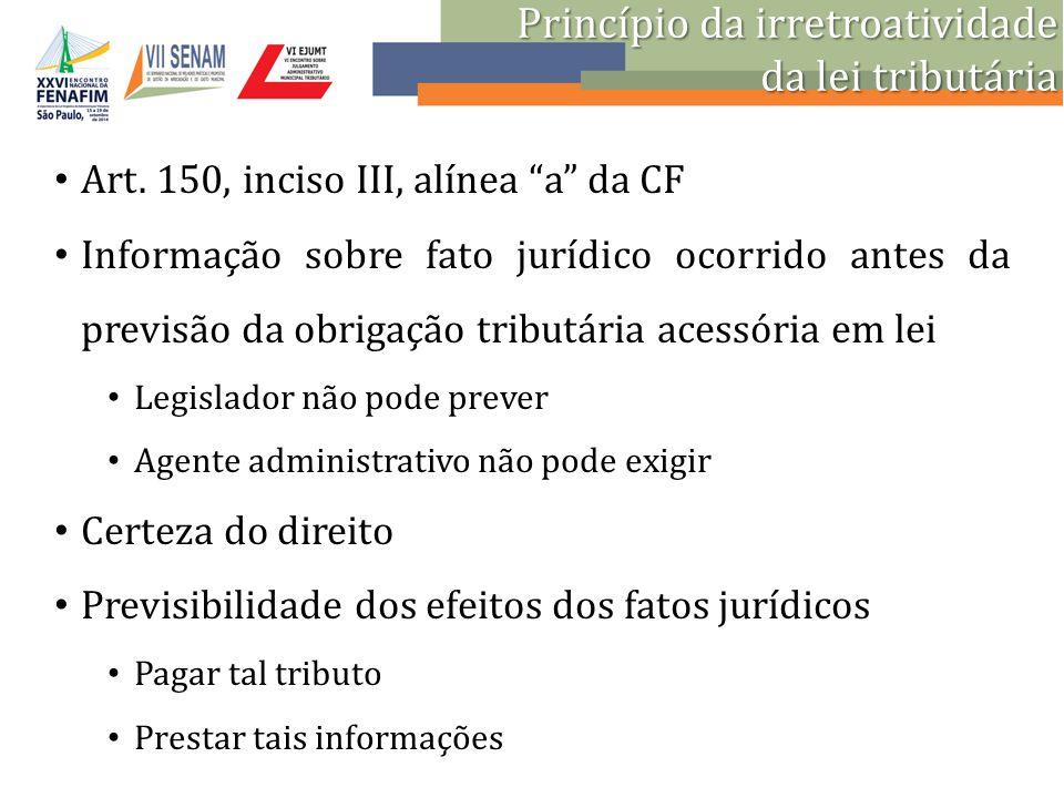 """Princípio da irretroatividade da lei tributária Art. 150, inciso III, alínea """"a"""" da CF Informação sobre fato jurídico ocorrido antes da previsão da ob"""