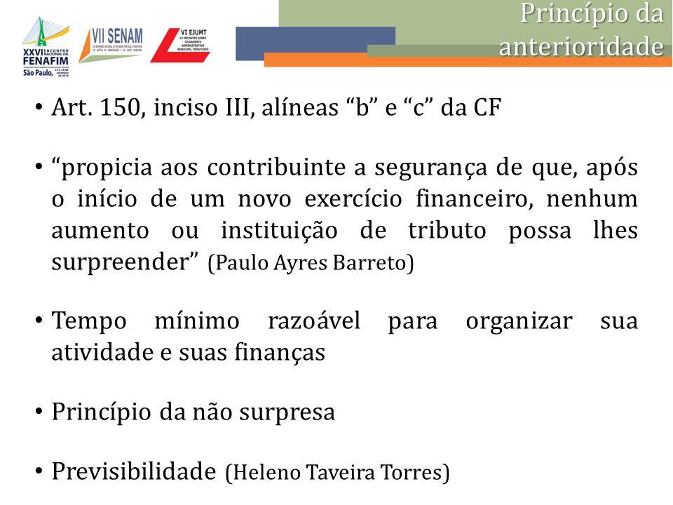 "Princípio da anterioridade Art. 150, inciso III, alíneas ""b"" e ""c"" da CF ""propicia aos contribuinte a segurança de que, após o início de um novo exerc"