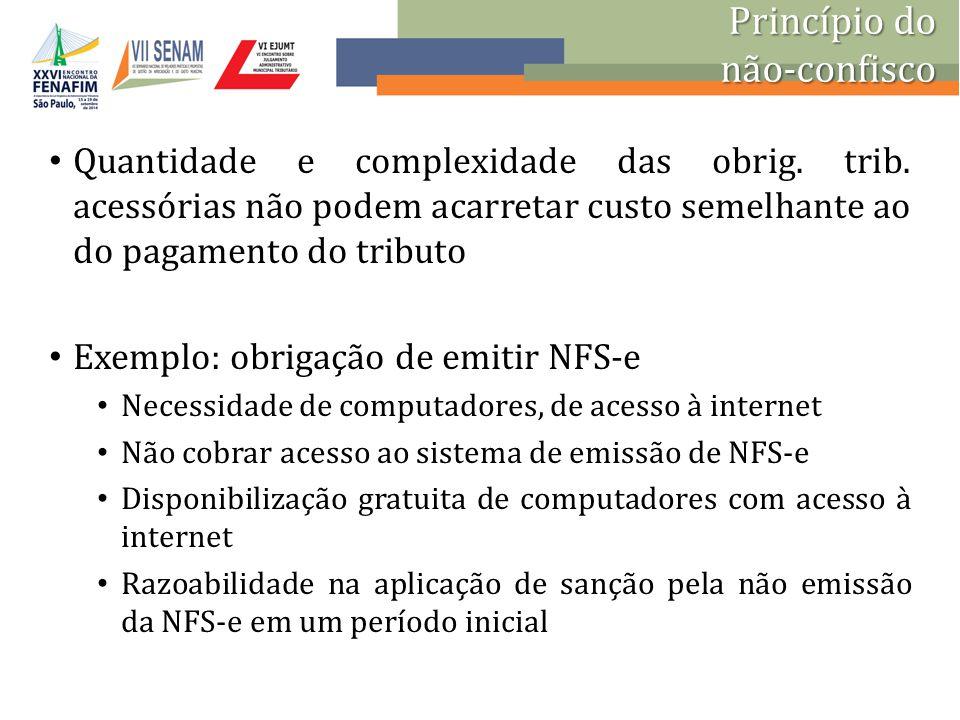 Quantidade e complexidade das obrig. trib. acessórias não podem acarretar custo semelhante ao do pagamento do tributo Exemplo: obrigação de emitir NFS