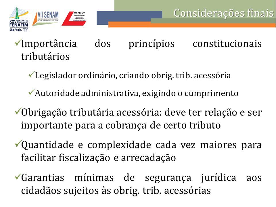 Importância dos princípios constitucionais tributários Legislador ordinário, criando obrig. trib. acessória Autoridade administrativa, exigindo o cump