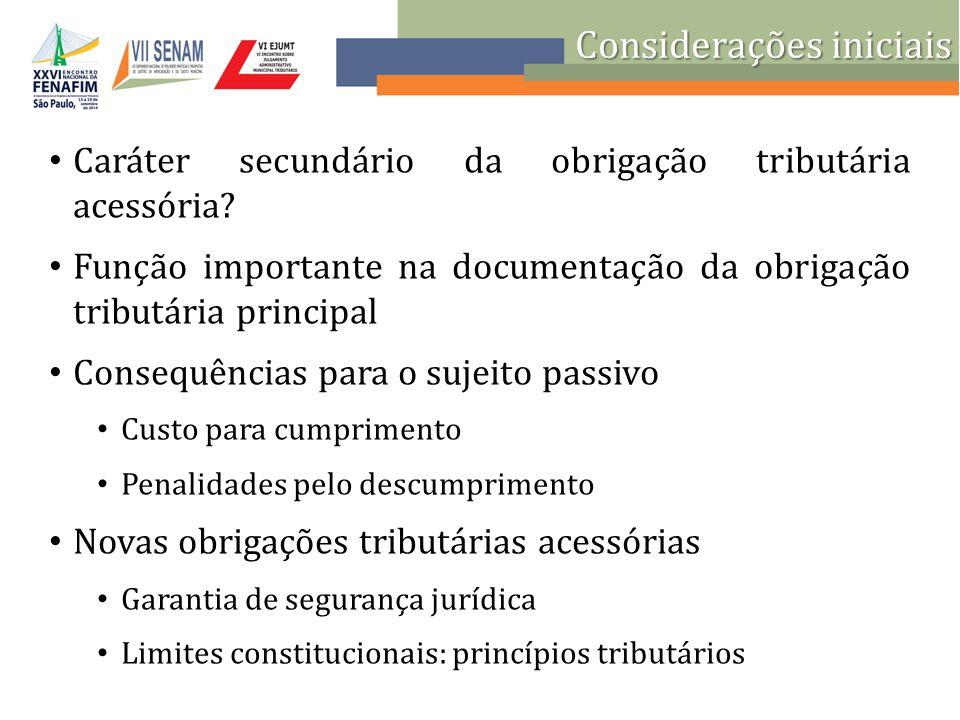 Considerações iniciais Caráter secundário da obrigação tributária acessória? Função importante na documentação da obrigação tributária principal Conse