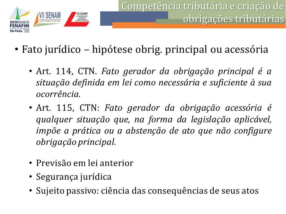 Fato jurídico – hipótese obrig. principal ou acessória Art. 114, CTN. Fato gerador da obrigação principal é a situação definida em lei como necessária