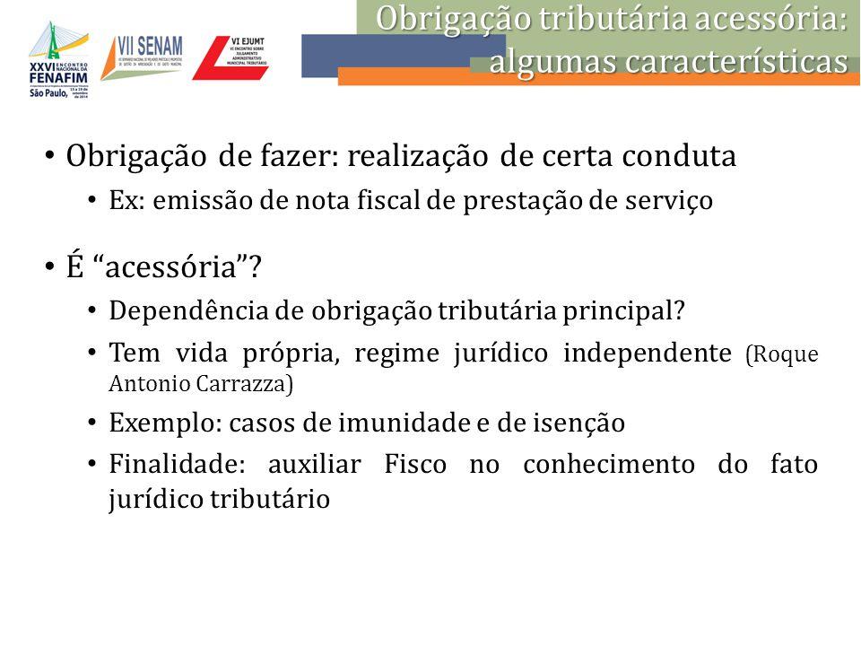 """Obrigação de fazer: realização de certa conduta Ex: emissão de nota fiscal de prestação de serviço É """"acessória""""? Dependência de obrigação tributária"""
