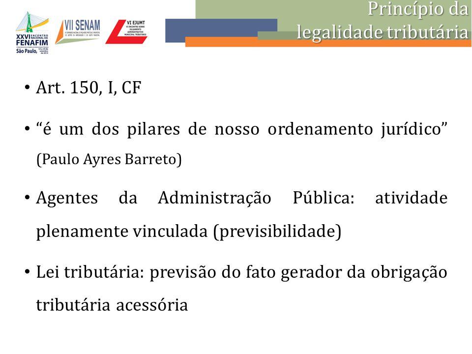 """Art. 150, I, CF """"é um dos pilares de nosso ordenamento jurídico"""" (Paulo Ayres Barreto) Agentes da Administração Pública: atividade plenamente vinculad"""