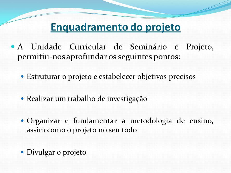 Enquadramento do projeto A Unidade Curricular de Seminário e Projeto, permitiu-nos aprofundar os seguintes pontos: Estruturar o projeto e estabelecer