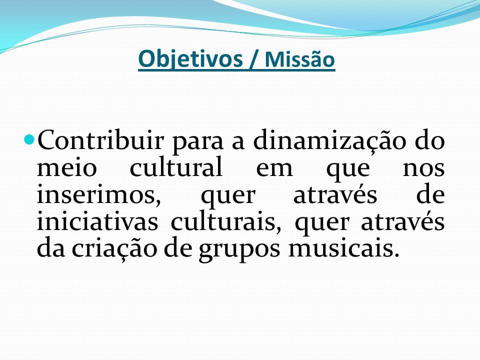 Objetivos / Missão Contribuir para a dinamização do meio cultural em que nos inserimos, quer através de iniciativas culturais, quer através da criação