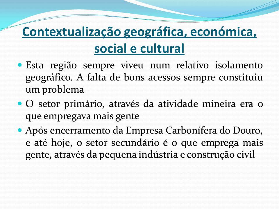 Contextualização geográfica, económica, social e cultural Esta região sempre viveu num relativo isolamento geográfico. A falta de bons acessos sempre