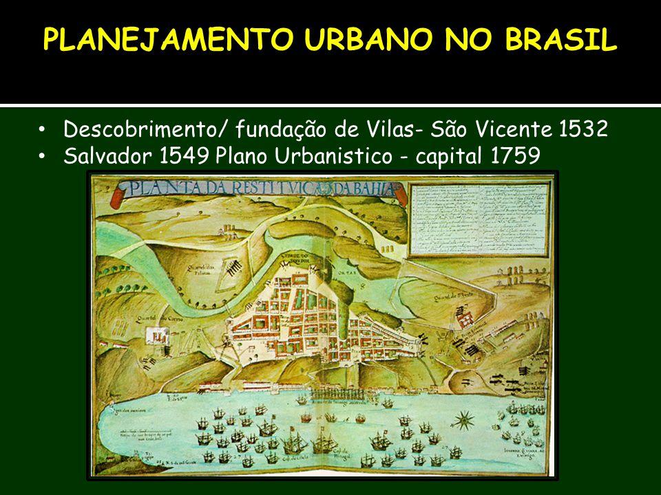 Descobrimento/ fundação de Vilas- São Vicente 1532 Salvador 1549 Plano Urbanistico - capital 1759 PLANEJAMENTO URBANO NO BRASIL