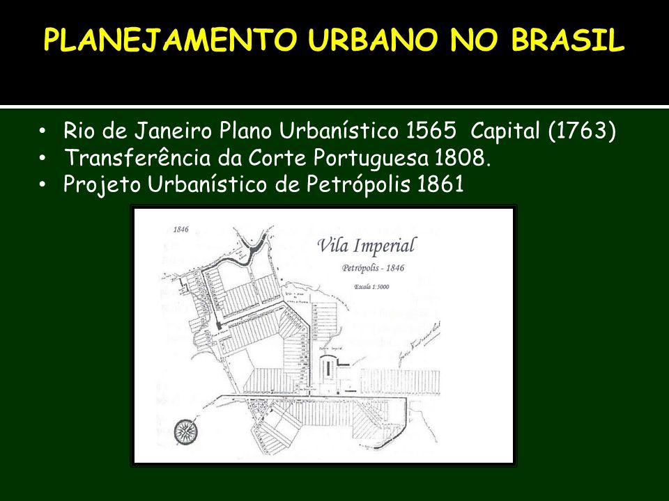 Rio de Janeiro Plano Urbanístico 1565 Capital (1763) Transferência da Corte Portuguesa 1808. Projeto Urbanístico de Petrópolis 1861 PLANEJAMENTO URBAN