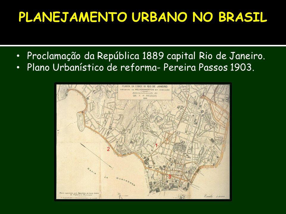 Proclamação da República 1889 capital Rio de Janeiro. Plano Urbanístico de reforma- Pereira Passos 1903. PLANEJAMENTO URBANO NO BRASIL