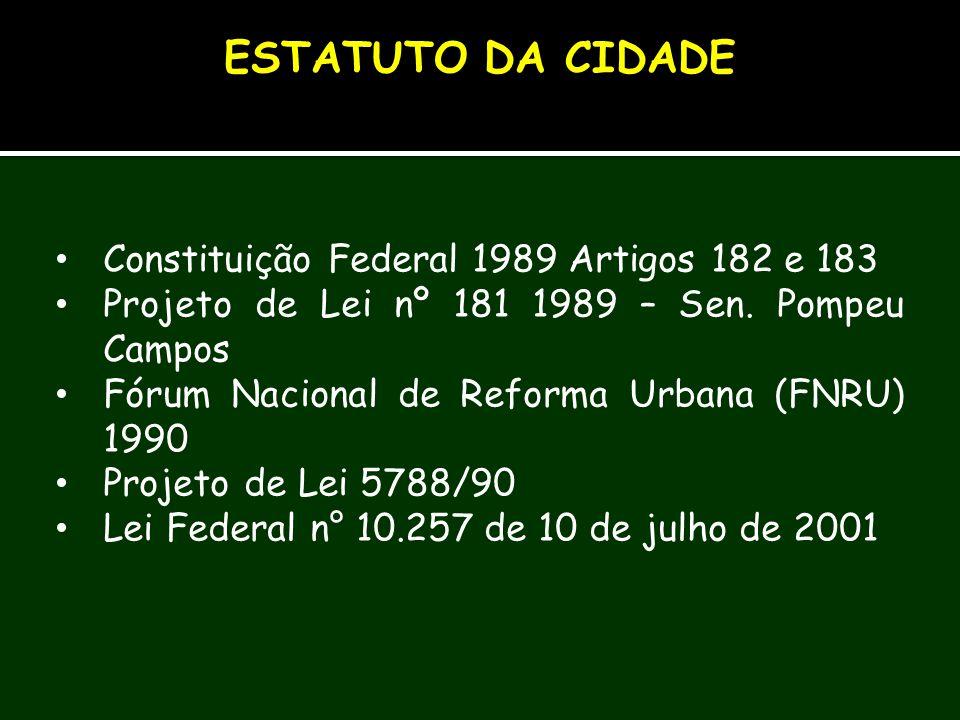 Constituição Federal 1989 Artigos 182 e 183 Projeto de Lei nº 181 1989 – Sen. Pompeu Campos Fórum Nacional de Reforma Urbana (FNRU) 1990 Projeto de Le