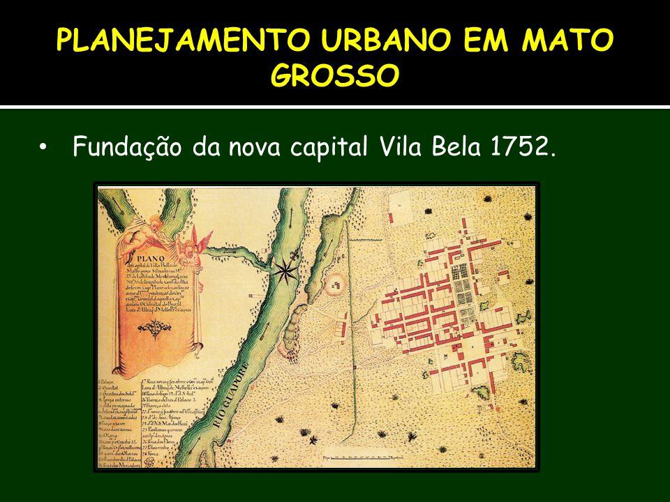Fundação da nova capital Vila Bela 1752. PLANEJAMENTO URBANO EM MATO GROSSO