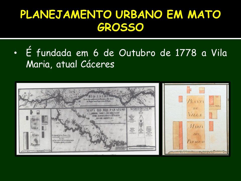 É fundada em 6 de Outubro de 1778 a Vila Maria, atual Cáceres PLANEJAMENTO URBANO EM MATO GROSSO