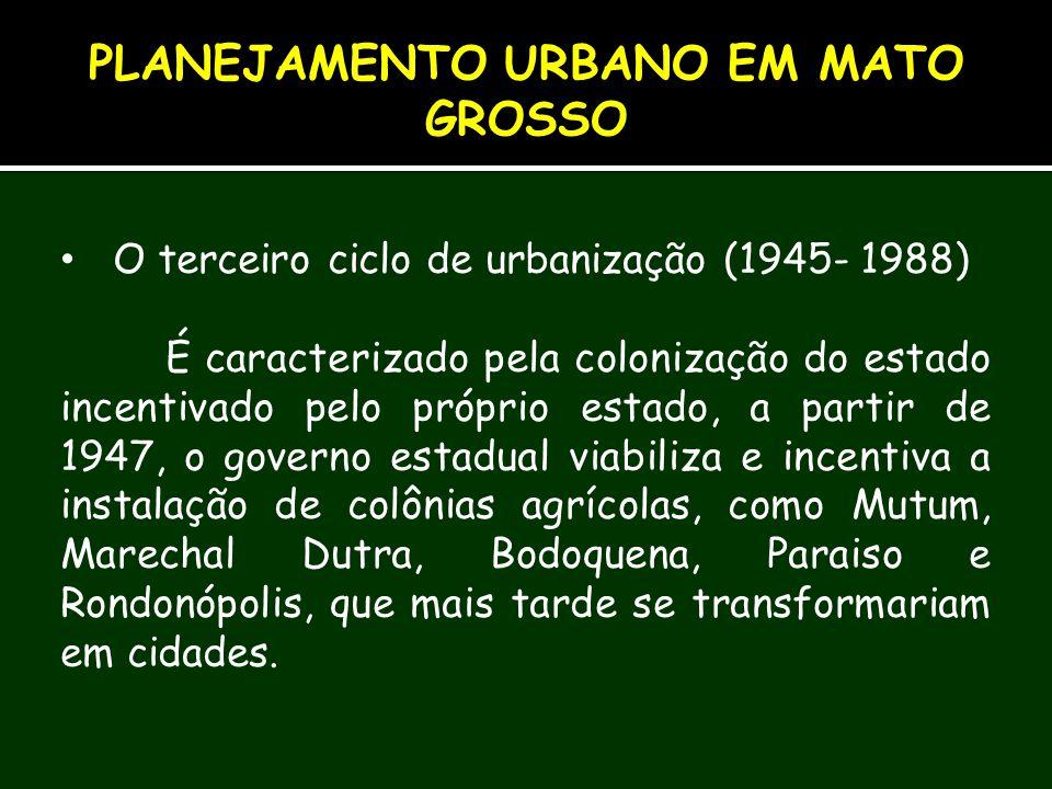 O terceiro ciclo de urbanização (1945- 1988) É caracterizado pela colonização do estado incentivado pelo próprio estado, a partir de 1947, o governo e