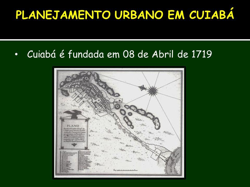Cuiabá é fundada em 08 de Abril de 1719 PLANEJAMENTO URBANO EM CUIABÁ