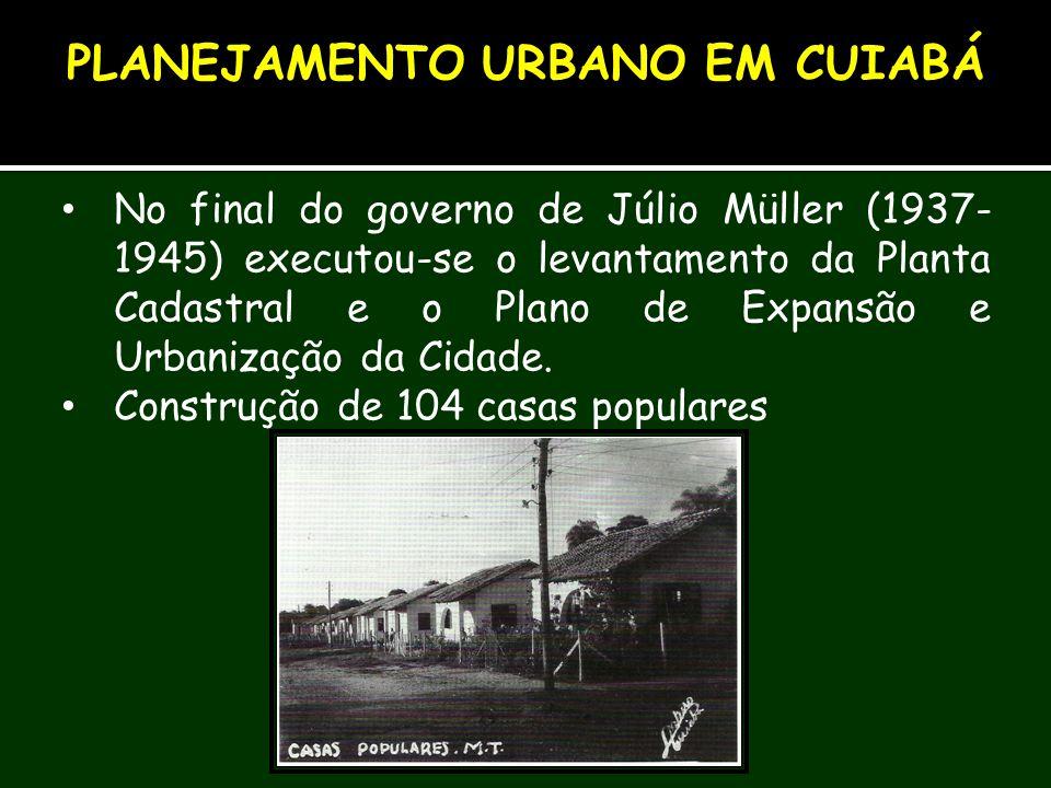 No final do governo de Júlio Müller (1937- 1945) executou-se o levantamento da Planta Cadastral e o Plano de Expansão e Urbanização da Cidade. Constru