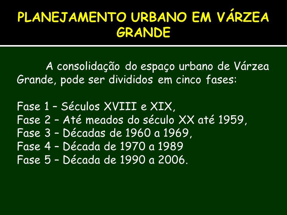 A consolidação do espaço urbano de Várzea Grande, pode ser divididos em cinco fases: Fase 1 – Séculos XVIII e XIX, Fase 2 – Até meados do século XX at