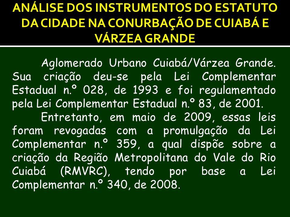 ANÁLISE DOS INSTRUMENTOS DO ESTATUTO DA CIDADE NA CONURBAÇÃO DE CUIABÁ E VÁRZEA GRANDE Aglomerado Urbano Cuiabá/Várzea Grande. Sua criação deu-se pela