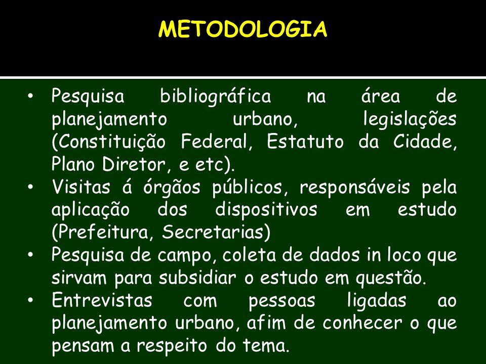 Pesquisa bibliográfica na área de planejamento urbano, legislações (Constituição Federal, Estatuto da Cidade, Plano Diretor, e etc). Visitas á órgãos