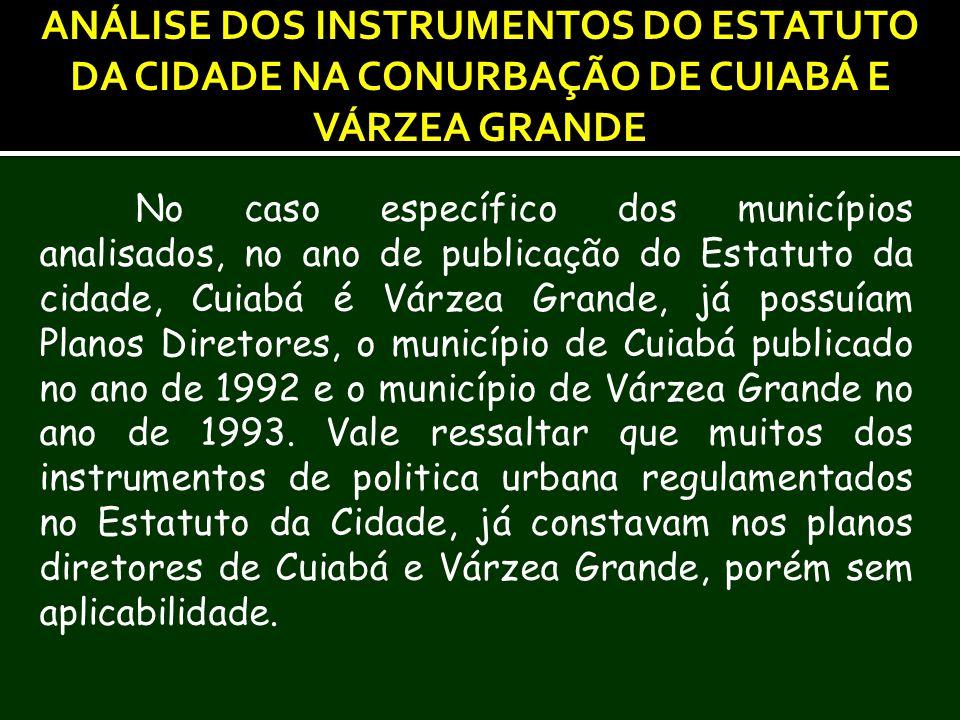 No caso específico dos municípios analisados, no ano de publicação do Estatuto da cidade, Cuiabá é Várzea Grande, já possuíam Planos Diretores, o muni