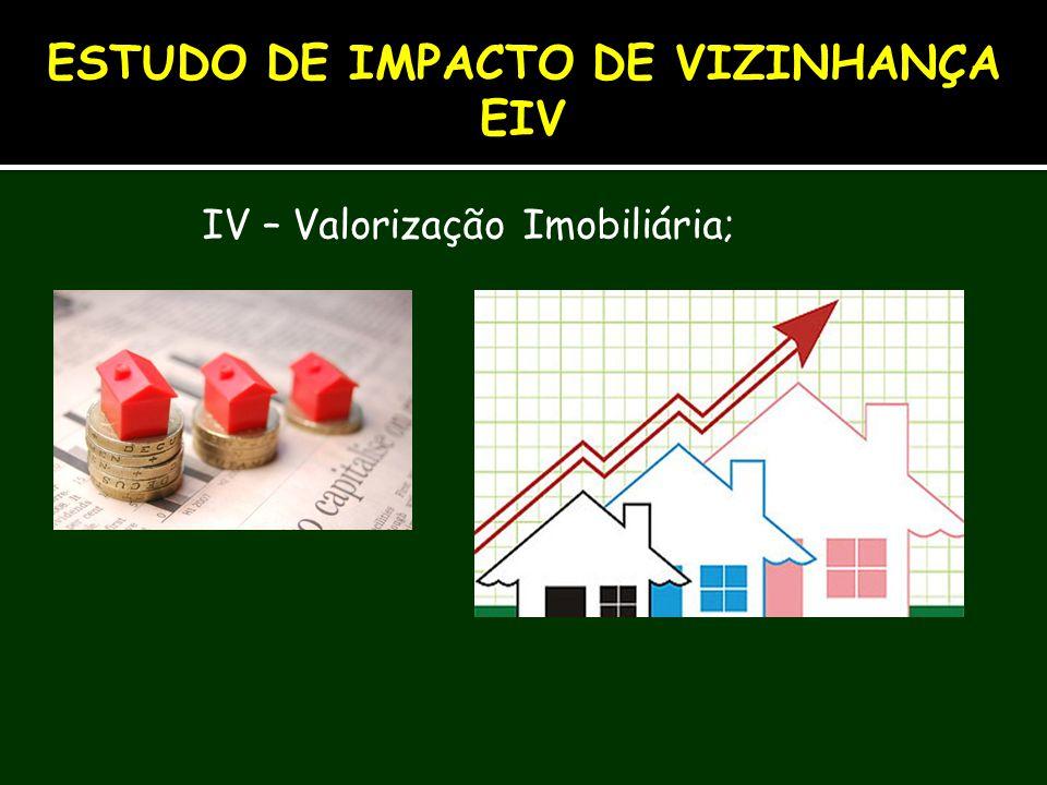 IV – Valorização Imobiliária; ESTUDO DE IMPACTO DE VIZINHANÇA EIV