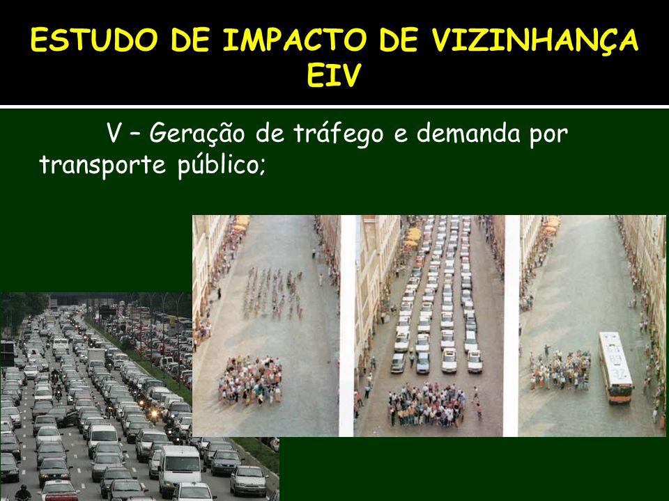 V – Geração de tráfego e demanda por transporte público; ESTUDO DE IMPACTO DE VIZINHANÇA EIV