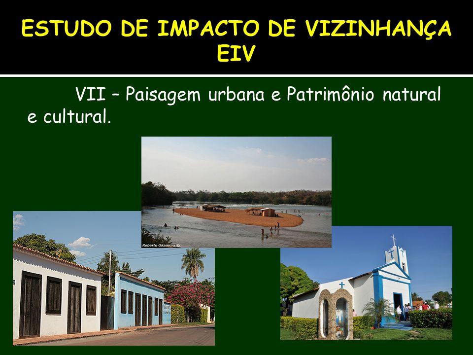 VII – Paisagem urbana e Patrimônio natural e cultural. ESTUDO DE IMPACTO DE VIZINHANÇA EIV