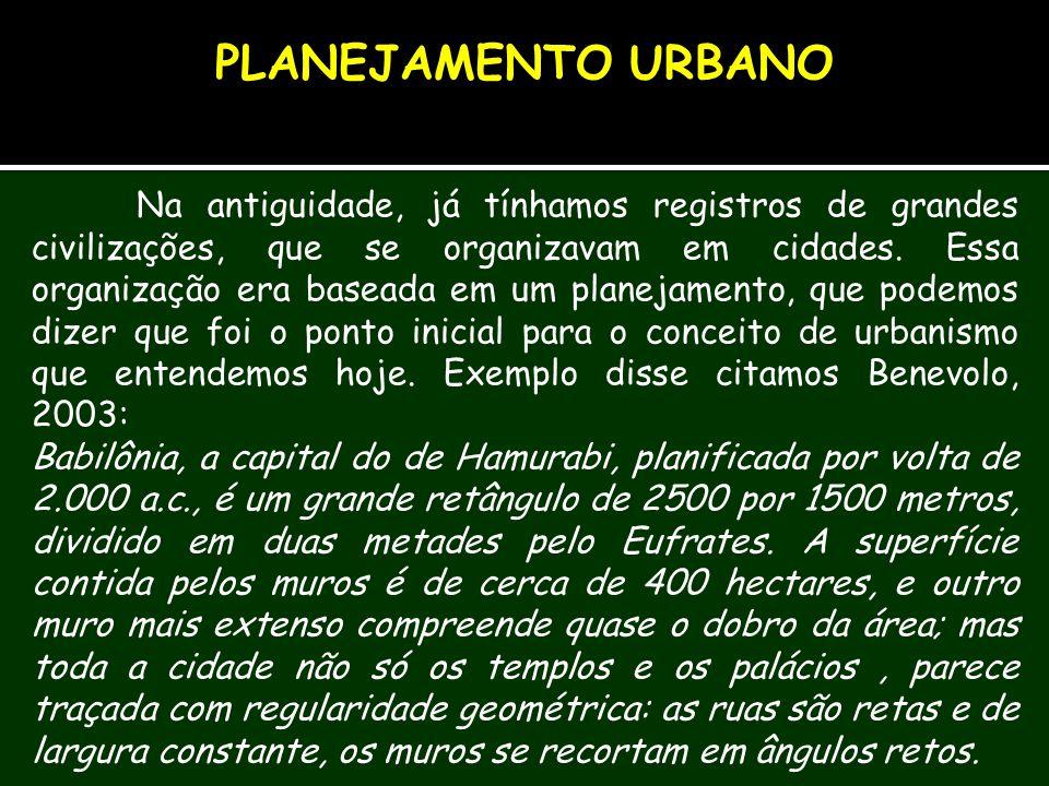 Na antiguidade, já tínhamos registros de grandes civilizações, que se organizavam em cidades. Essa organização era baseada em um planejamento, que pod