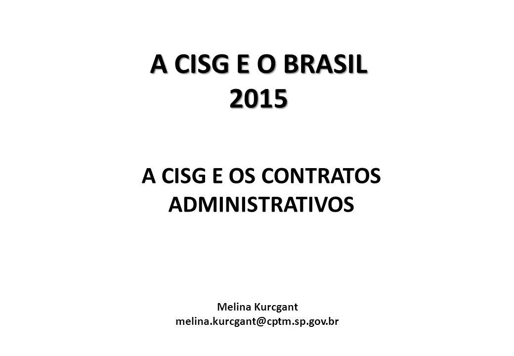 A CISG E O BRASIL 2015 A CISG E OS CONTRATOS ADMINISTRATIVOS Melina Kurcgant melina.kurcgant@cptm.sp.gov.br