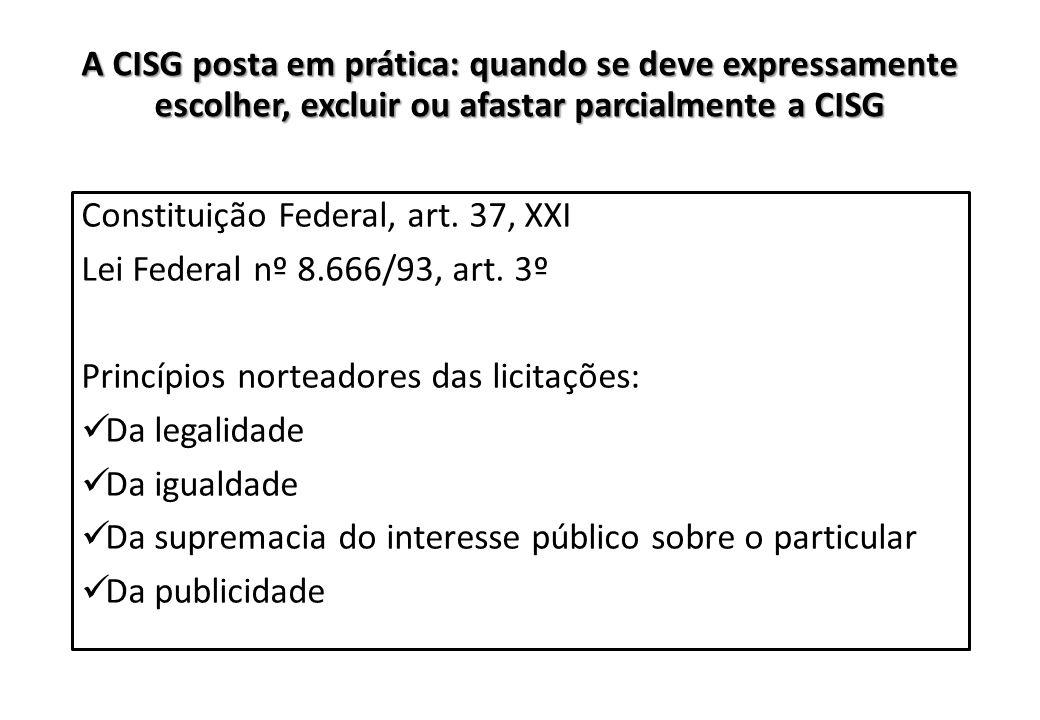 A CISG posta em prática: quando se deve expressamente escolher, excluir ou afastar parcialmente a CISG Constituição Federal, art. 37, XXI Lei Federal