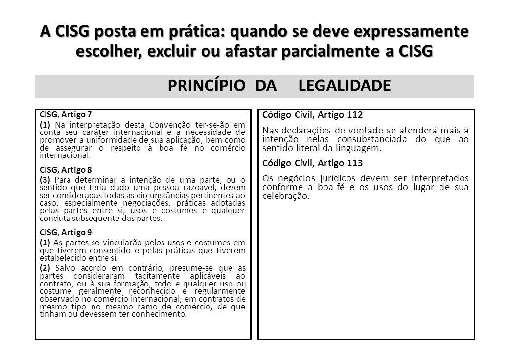 A CISG posta em prática: quando se deve expressamente escolher, excluir ou afastar parcialmente a CISG PRINCÍPIO CISG, Artigo 7 (1) Na interpretação d