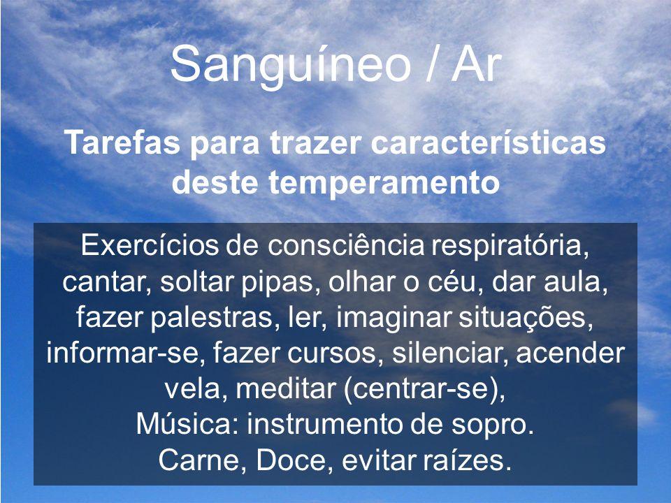 Sanguíneo / Ar Tarefas para trazer características deste temperamento Exercícios de consciência respiratória, cantar, soltar pipas, olhar o céu, dar a