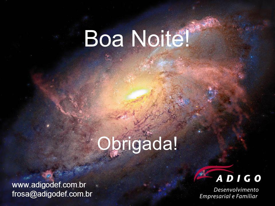 Obrigada! Boa Noite! www.adigodef.com.br frosa@adigodef.com.br