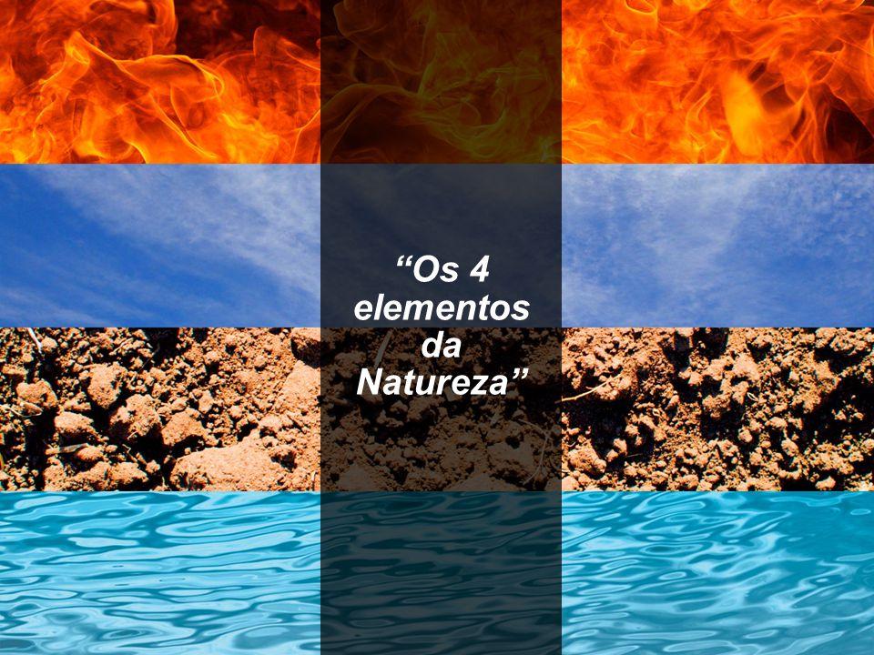 """""""Os 4 elementos da Natureza"""""""