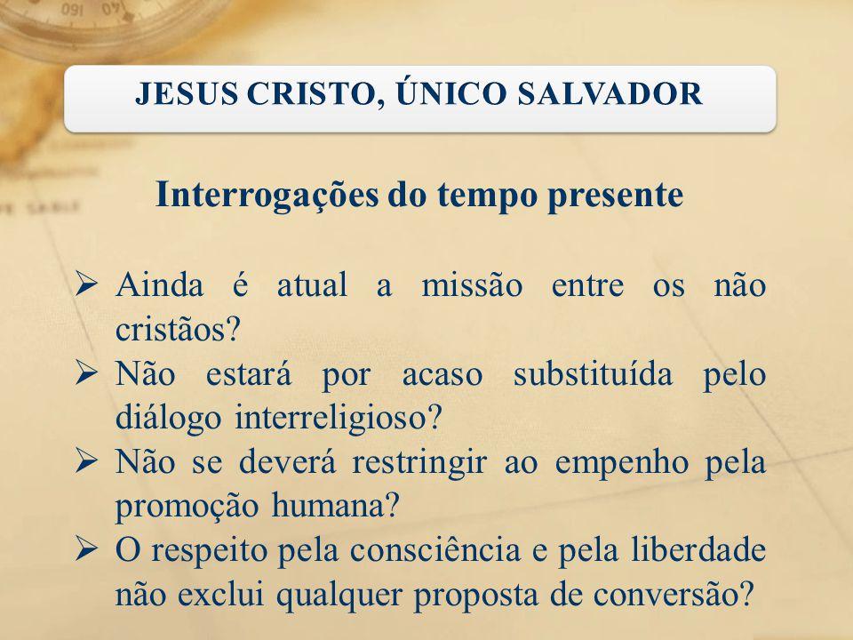 Interrogações do tempo presente  Ainda é atual a missão entre os não cristãos?  Não estará por acaso substituída pelo diálogo interreligioso?  Não