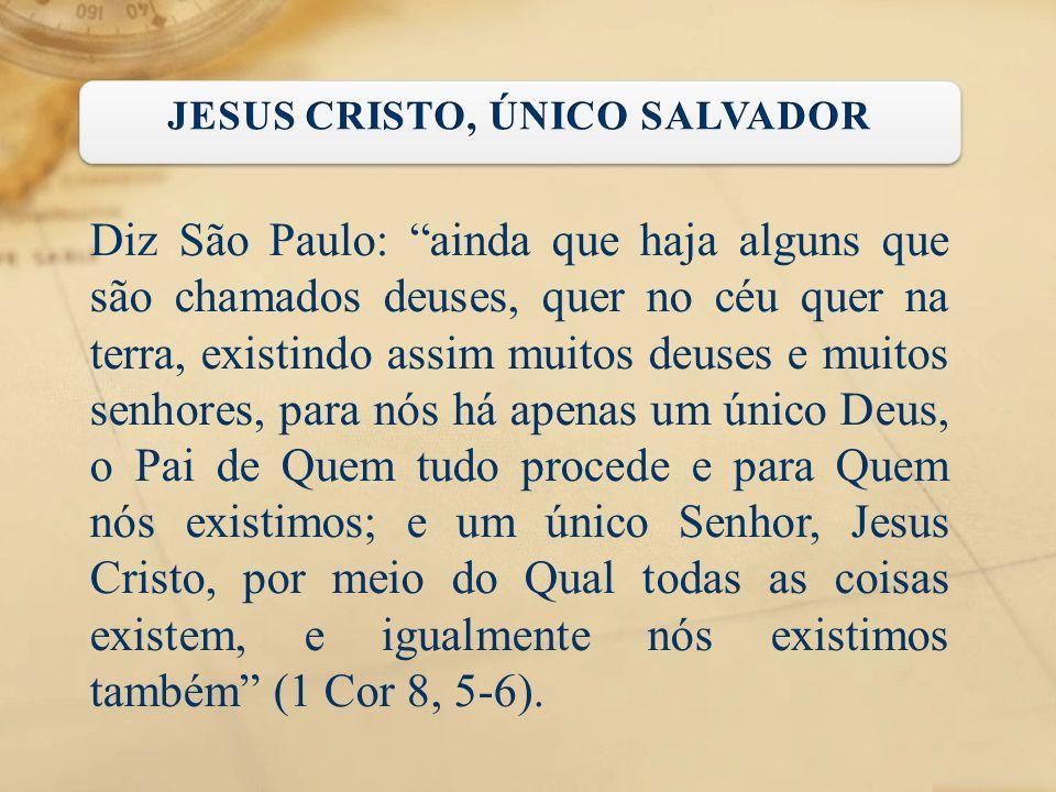 """Diz São Paulo: """"ainda que haja alguns que são chamados deuses, quer no céu quer na terra, existindo assim muitos deuses e muitos senhores, para nós há"""