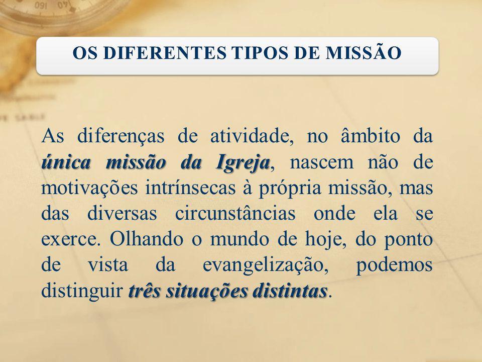 única missão da Igreja três situações distintas As diferenças de atividade, no âmbito da única missão da Igreja, nascem não de motivações intrínsecas
